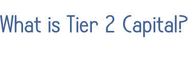 What is Tier 2 Capital?
