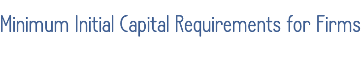 Minimum Initial Capital Requirements for Firms