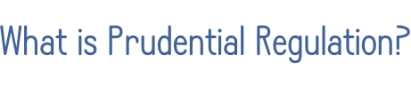 What is Prudential Regulation?